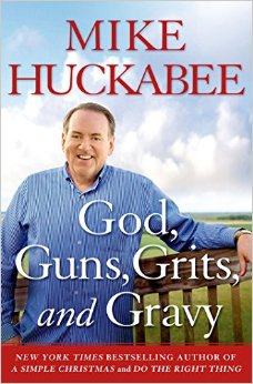 Governor Huckabee's Newest Book, God, Guns, Grits, and Gravy